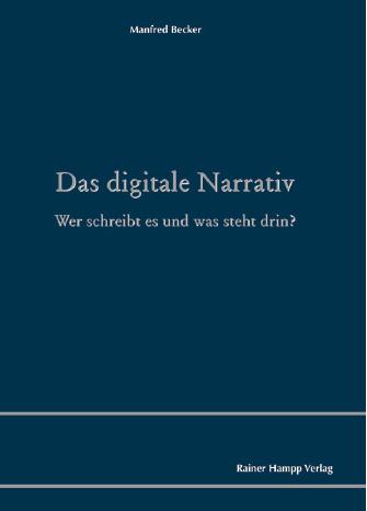Neue Buchveröffentlichung: Das digitale Narrativ * Wer schreibt es und was steht drin?